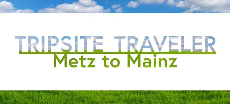Tripsite Traveler: Metz to Mainz with Gina Friedlander
